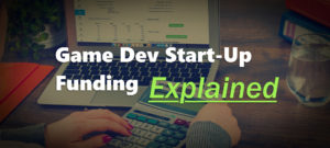Game Dev Start-Up Funding Explained