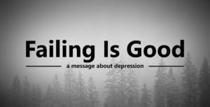 Failing Is Good – a Message About Depression