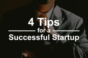 4 Tips That Will Help Your Startup Succeed